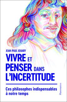 """""""Vivre et penser dans l'incertitude"""" Editions Flammarion"""