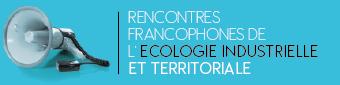 Crédit: site des Rencontres francophones de l'écologie industrielle et territoriale